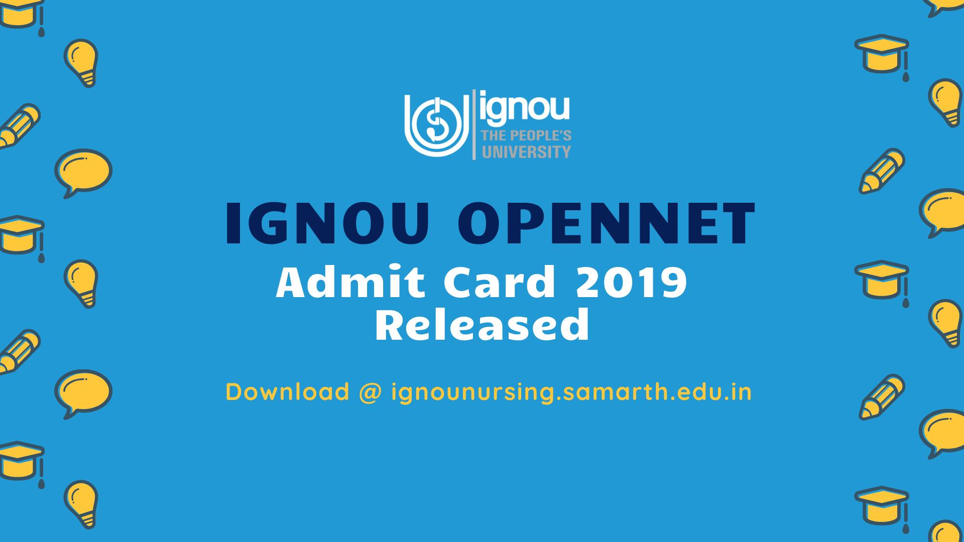 IGNOU OPENNET Admit Card 2019 Released   Download At ignounursing.samarth.edu.in